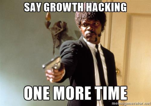 say growth hacking one more time